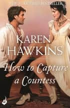 How To Capture A Countess: Duchess Diaries 1 ebook by Karen Hawkins