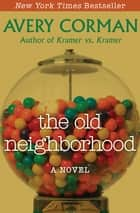 The Old Neighborhood - A Novel ebook by Avery Corman