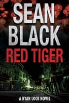 Red Tiger - A Ryan Lock Novel ebook by Sean Black