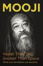 Vaster Than Sky, Greater Than Space - Modern day Mindfulness eBook by Mooji