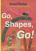 Go, Shapes, Go! - with audio recording ebook by Denise Fleming, Denise Fleming