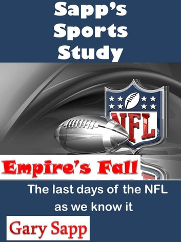 Empire's Fall: The Last Days of the NFL as we know it ebook by Gary Sapp