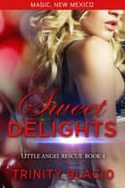 Sweet Delights - Little Angel Rescue, #4 ebook by Trinity Blacio