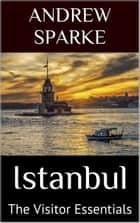 Istanbul: The Visitor Essentials ebook by Andrew Sparke