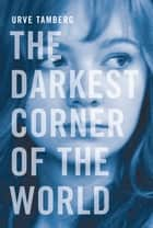 The Darkest Corner of the World ebook by Urve Tamberg