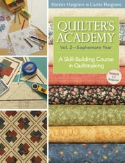 Quilters Academy Vol. 2 Sophomore Year - A Skill-Building Course in Quiltmaking ebook by Harriet Hargrave