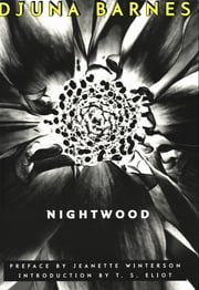 Nightwood (New Edition) ebook by Djuna Barnes,Jeanette Winterson,T. S. Eliot