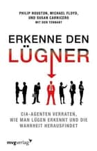 Erkenne den Lügner - CIA-Agenten verraten, wie man Lügen erkennt und die Wahrheit herausfindet ebook by Michael Floyd, Susan Carnicero, Philip Houston