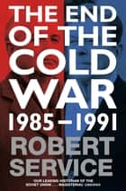 The End of the Cold War ebook by Robert Service