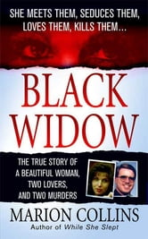 Black Widow - A Beautiful Woman, Two Lovers, Two Murders ebook by Marion Collins