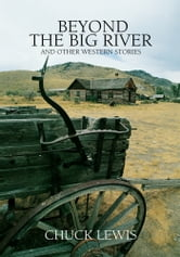 BEYOND THE BIG RIVER - and other western stories ebook by Chuck Lewis