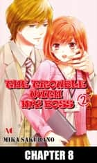 THE TROUBLE WITH MY BOSS - Chapter 8 ebook by Mika Sakurano