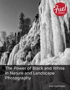 Power of Black and White in Nature and Landscape Photography, The ebook by Rob Sheppard