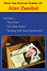 From the Bottom Drawer of: Alan Zweibel - The Prize, The Ride Home, Sexting with Alan Dershowitz ebook by Alan Zweibel
