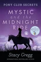 Mystic and the Midnight Ride (Pony Club Secrets, Book 1) ebook by Stacy Gregg