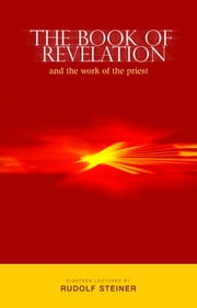 The Book of Revelation - and the Work of the Priest ebook by Rudolf Steiner,J. Collis