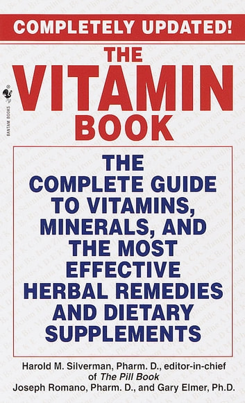 The Vitamin Book - The Complete Guide to Vitamins, Minerals, and the Most Effective Herbal Remedies and Dietary Supplements ebook by Harold M. Silverman,Joseph Romano,Gary Elmer