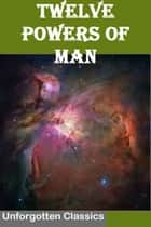 Twelve Powers of Man ebook by Charles Fillmore
