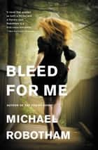 Bleed for Me ebook by Michael Robotham