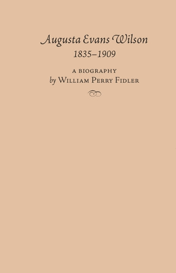 Augusta Evans Wilson, 1835-1909 ebook by William Fidler