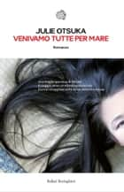 Venivamo tutte per mare ebook by Julie Otsuka