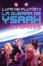 La guerra de Ysaak - Luna de Plutón II ebook by Dross
