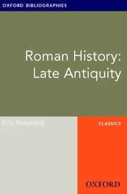 Roman History: Late Antiquity: Oxford Bibliographies Online Research Guide ebook by Eric Rebillard