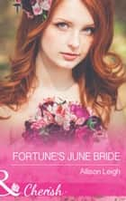 Fortune's June Bride (Mills & Boon Cherish) (The Fortunes of Texas: Cowboy Country, Book 6) ebook by Allison Leigh