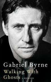 Walking With Ghosts - A memoir ebook by Gabriel Byrne