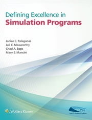 Defining Excellence in Simulation Programs ebook by Janice C. Palaganas,Juli C. Maxworthy,Chad A. Epps,Mary E. Mancini