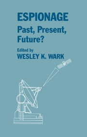 Espionage: Past, Present and Future? ebook by Wesley K. Wark