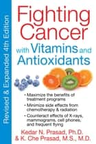 Fighting Cancer with Vitamins and Antioxidants ebook by Kedar N. Prasad, Ph.D., K. Che Prasad,...