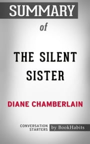 Summary of The Silent Sister by Diane Chamberlain | Conversation Starters ebook by Book Habits