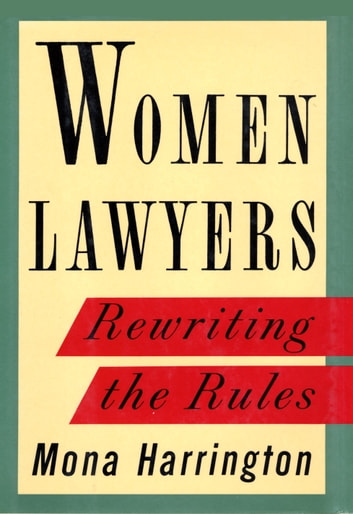 Women Lawyers - Rewriting the Rules ebook by Mona Harrington