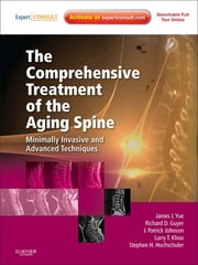 The Comprehensive Treatment of the Aging Spine - Minimally Invasive and Advanced Techniques - Expert Consult ebook by James J. Yue,Richard Guyer,J. Patrick Johnson,Larry T. Khoo,Stephen H. Hochschuler