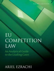 EU Competition Law - An Analytical Guide to the Leading Cases ebook by Ariel Ezrachi