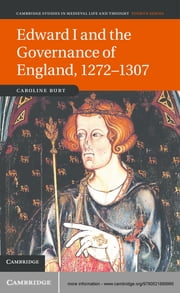 Edward I and the Governance of England, 1272–1307 ebook by Caroline Burt