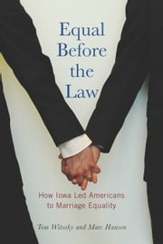 Equal Before the Law - How Iowa Led Americans to Marriage Equality ebook by Tom Witosky,Marc Hansen,Michael Gartner