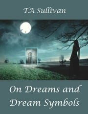 On Dreams and Dream Symbols ebook by TA Sullivan