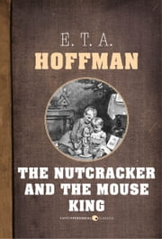 The Nutcracker And The Mouse King ebook by E. T. A. Hoffmann