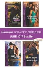 Harlequin Romantic Suspense June 2017 Box Set - Killer Cowboy\Cold Case Colton\Escorted by the Ranger\Silent Rescue ebook by Carla Cassidy, Addison Fox, C.J. Miller,...