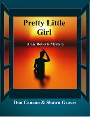 Pretty Little Girl: A Liz Roberts Mystery ebook by Don Canaan,Shawn Graves