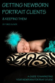 Getting Newborn Portrait Clients ebook by Torie Glover
