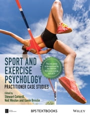 Sport and Exercise Psychology - Practitioner Case Studies ebook by Stewart Cotterill,Neil Weston,Gavin Breslin