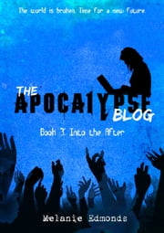 The Apocalypse Blog Book 3: Into the After ebook by Melanie Edmonds