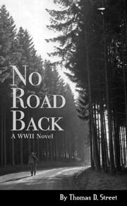 No Road Back: A WWII Novel ebook by Thomas Street