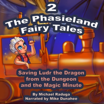 The Phasieland Fairy Tales 2 (Saving Ludr the Dragon from the Dungeon and the Magic Minute) audiobook by