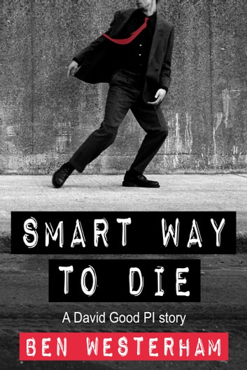 Smart Way to Die - A David Good British Crime Mystery ebook by Ben Westerham
