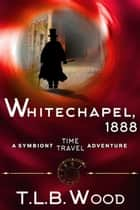 Whitechapel, 1888 (The Symbiont Time Travel Adventures Series, Book 3) - Young Adult Time Travel Adventure ebook by T.L.B. Wood
