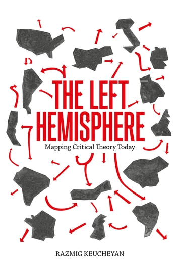 The Left Hemisphere - Mapping Critical Theory Today ebook by Razmig Keucheyan